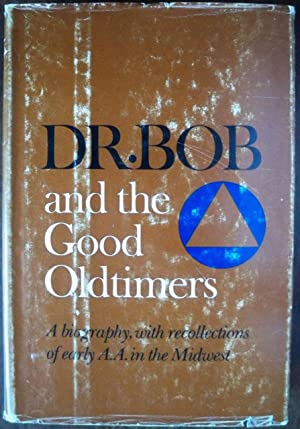 DR. BOB AND THE GOOD OLDTIMERS: A: Alcoholics Anonymous