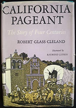 CALIFORNIA PAGEANT: THE STORY OF FOUR CENTURIES: Cleland, Robert Glass