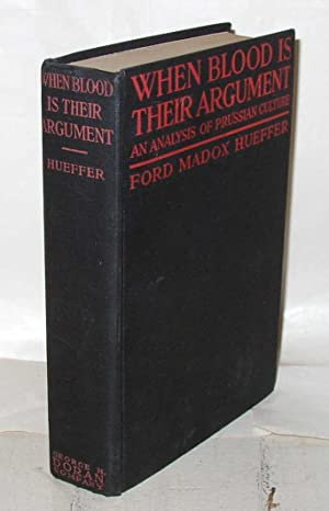 When Blood is their Argument: An Analysis of Prussian Culture: Ford Madox Hueffer [Ford Madox Ford]