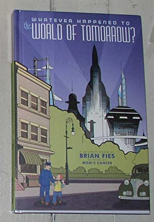 Whatever Happened to the World of Tomorrow [signed US first edition]: Brian Fies