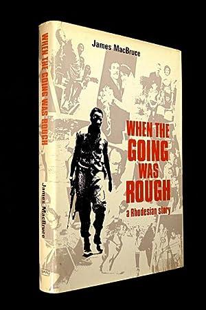 When the Going Was Rough: a Rhodesian: James MacBruce: