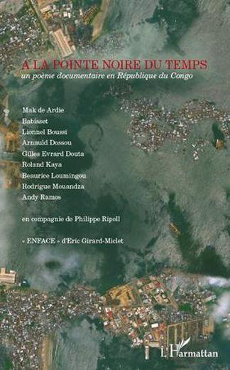 a la pointe noire du temps - un poème documentaire en République du Congo - Collectif