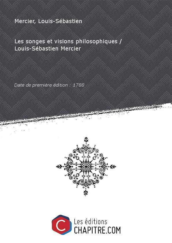 Les songes etvisions philosophiques Louis-Sébastien Mercier [Edition de 1788] - Mercier, Louis-Sébastien