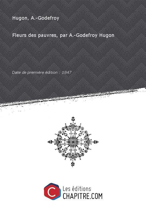 Fleurs des pauvres, par A.-Godefroy Hugon [Edition de 1847] - Hugon, A.-Godefroy