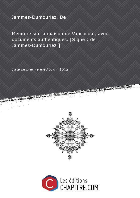 Mémoire sur la maison de Vaucocour, avec documents authentiques. [Signé : de Jammes-Dumouriez.] [Edition de 1862] - Jammes-Dumouriez, De