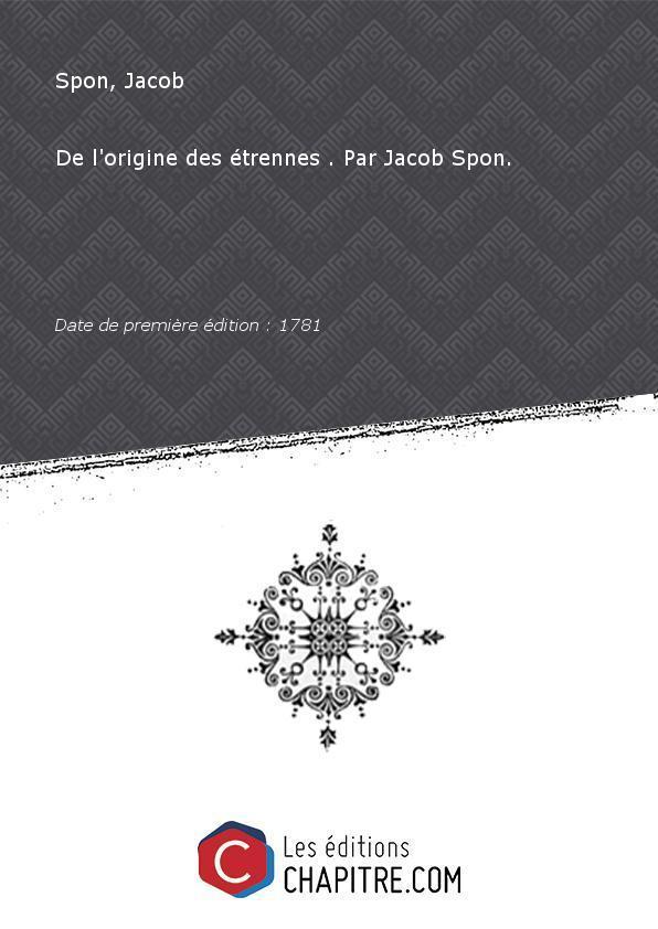 De l'origine des étrennes . Par Jacob Spon. [édition 1781] - Spon, Jacob (1647-1685)