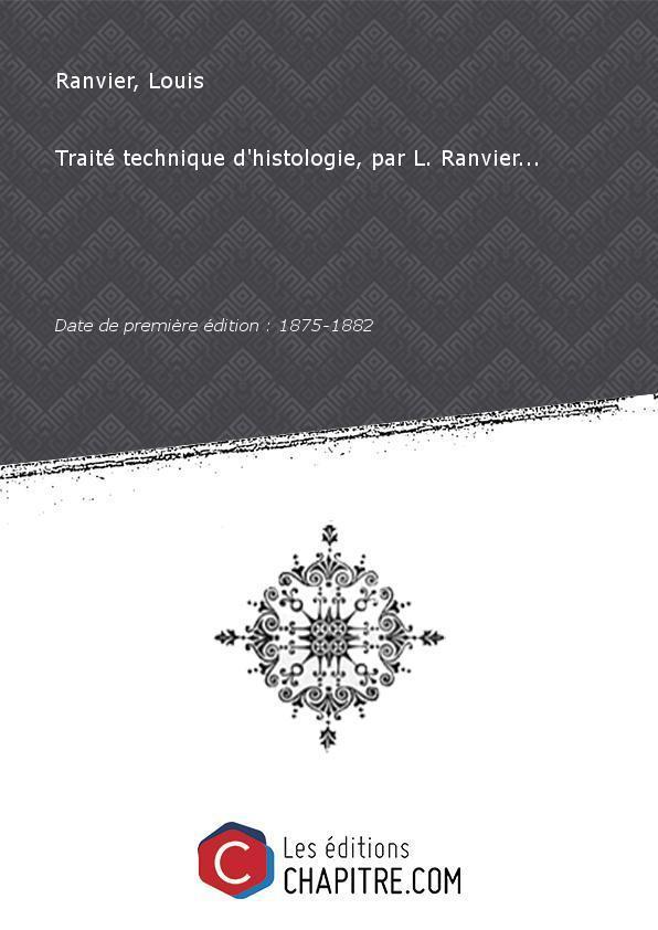 Traité technique d'histologie, par L. Ranvier. [édition 1875-1882] - Ranvier, Louis (1835-1922)