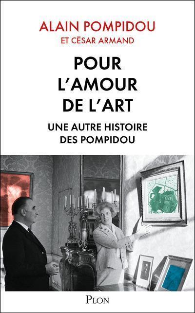 pour l'amour de l'art - une autre histoire des Pompidou - Pompidou, Alain - Armand, Cesar