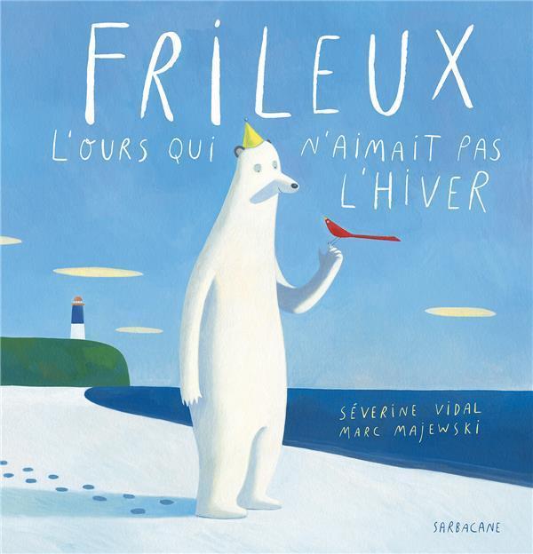Frileux, l'ours qui n'aimait pas l'hiver - Vidal, Severine - Majewski, Marc