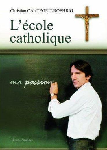 l'ecole catholique, ma passion - Collectif