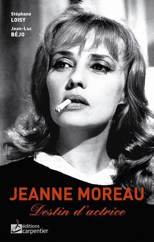 Jeanne Moreau, destin d'actrice - Loisy, Stephane - Bejo, Jean-Luc
