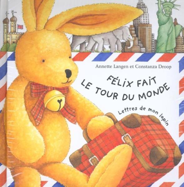 Félix fait le tour du monde. Lettres de mon lapin