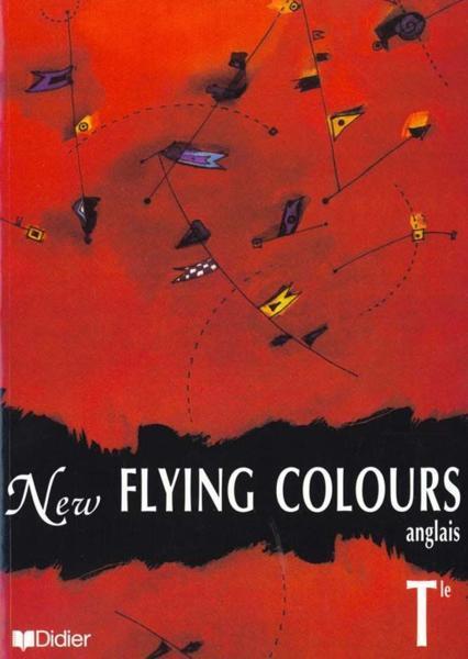 New Flying Colours - Terminale Manuel - Langue Vivante 1 Et 2 - Collectif