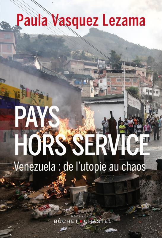 pays hors-service - Venezuela : de l'utopie au chaos - Vasquez Lezama, Paula