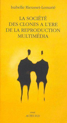 la société des clones à l'ère de la production multimédia - Rieusset-Lemarie, Isabelle