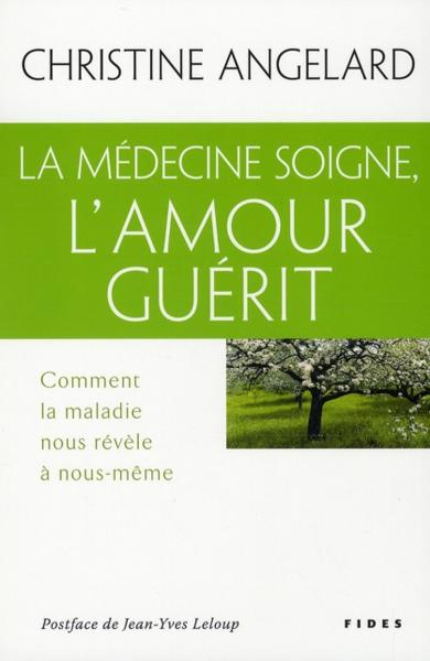 la médecine soigne, l'amour guérit - Angelard, Christine