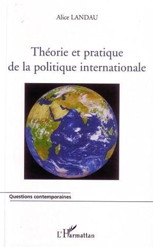 théorie et pratique de la politique internationale: Landau, Alice