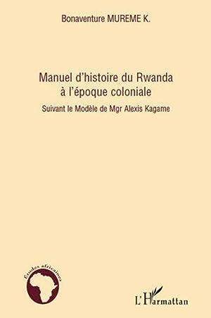 manuel d'histoire du rwanda à l'époque coloniale: Mureme Kubwimana, Bonaventure