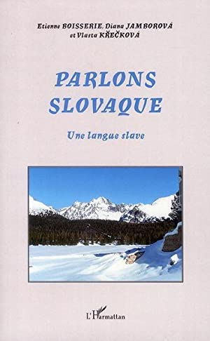 parlons slovaque - une langue slave: Boisserie, Etienne-Jamborova, Diana-Kreckova,
