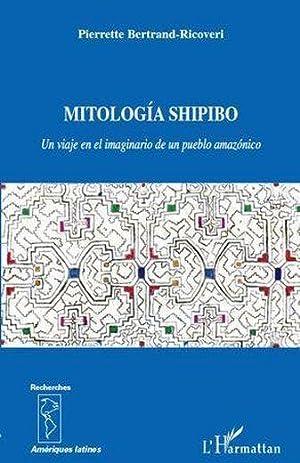 mitología shipibo - un viaje en el: Bertrand-Ricoveri, Pierrette