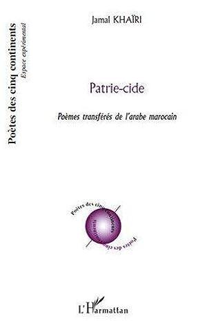 patrie-cide - poèmes transférés de l'arabe marocain: Khairi, Jamal