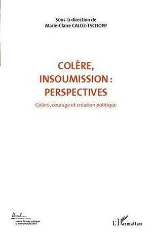 colère, insoumission : perspectives t.7 - colère, courage et création ...