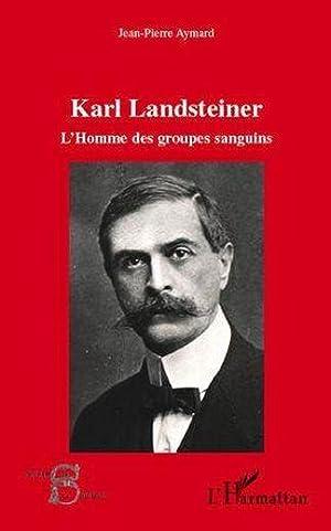 Karl Landsteiner - l'homme des groupes sanguins: Aymard, Jean-Pierre