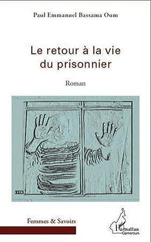 retour à la vie du prisonnier: Bassama Oum, Paul-Emmanuel
