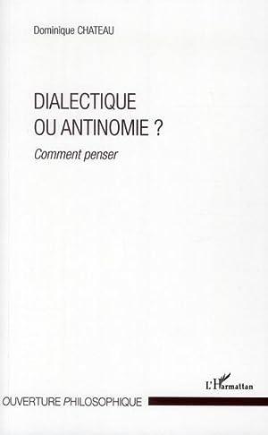 dialectique ou antinomie ? comment penser: Chateau, Dominique