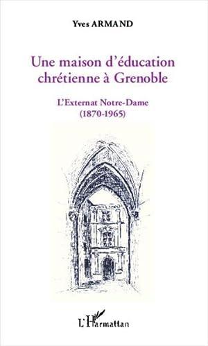 une maison d'éducation chrétienne à Grenoble - l'externat Notre-Dame...