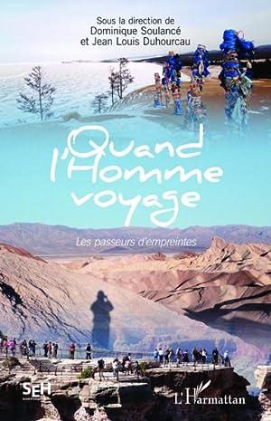 quand l'homme voyage - les passeurs d'empreintes: Soulance, Dominique- Duhourcau, Jean Louis