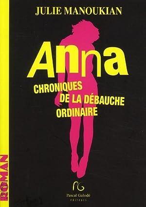 Anna - chroniques de la débauche ordinaire: Manoukian, Julie