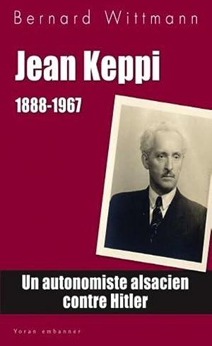 Jean Keppi, 1888-1967 - un autonomiste alsacien: Wittman, Bernard