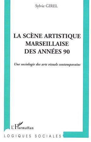 La Scene Artistique Marseillaise Des Annees 90 - Une Sociologie Des Arts Visuels Contemporains: ...