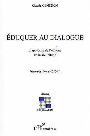 Eduquer Au Dialogue - L'Approche De L'Ethique De La Sollicitude: Gendron, Claude