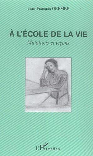 A L'Ecole De La Vie - Mutations Et Lecons: Obembe, Jean-Francois