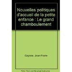 Nouvelles Politiques D'Accueil De La Petite Enfance : Le Grand Chamboulement: Gayerie, ...