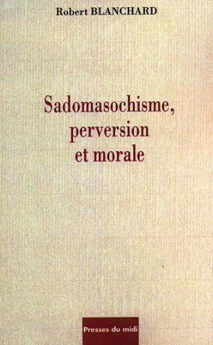 SADOMASOCHISME, PERVERSION ET MORALE: BLANCHARD, ROBERT