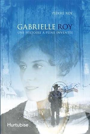 Gabrielle Roy - une histoire à peine inventée: Roy, Pierre