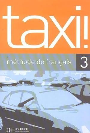 Taxi ! 3 - Livre De L'Eleve: Collectif