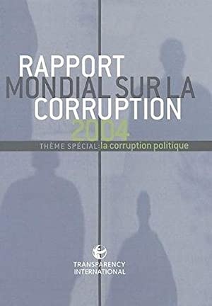 rapport mondial sur la corruption - theme special : la corruption politique (edition 2004)