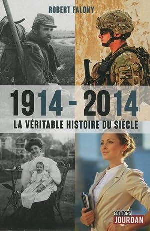 1914-2014, la véritable histoire du siècle: Collectif