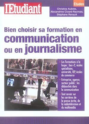Bien choisir sa formation en communication ou en journalisme: Collectif