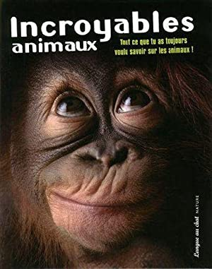 Incroyables animaux: Collectif