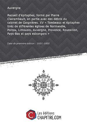 Recueil d'épitaphes, formé parPierreClairambault, enpartieavecdesdébris ducabinetdeGaignières. XV: Auvergne