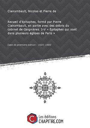 Recueil d'épitaphes, formé parPierreClairambault, enpartieavecdesdébris ducabinetdeGaignières. I-V: Clairambault, Nicolas et