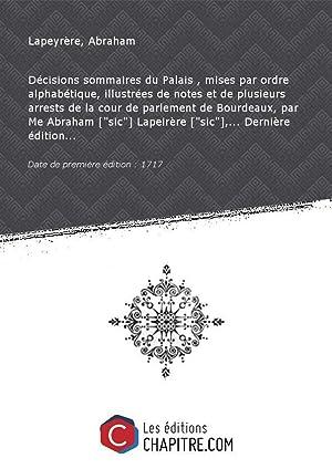 Décisions sommaires duPalais,mises parordrealphabétique, illustrées denotesetde plusieurs: Lapeyrère, Abraham