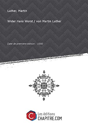 Wider Hans Worst von Martin Luther [Edition: Luther, Martin (1483-1546)