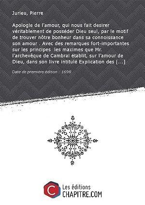 Apologie del'amour,qui nous fait desirer véritablement deposséderDieu: Jurieu, Pierre (1637-1713)