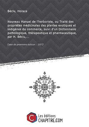 Nouveau Manuel de l'herboriste, ou Traité des: Béclu, Horace (Dr)